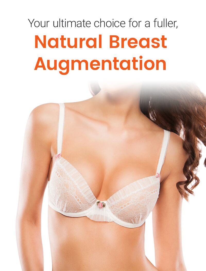 Your ultimate choice for a fuller, Natural Breast Augmentation
